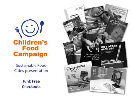 Sustainable Food Cities presentation Junk Free Checkouts.