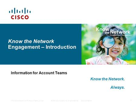 © 2008 Cisco Systems, Inc. All rights reserved.Cisco Confidential 1 KTN0100–Introduction to KTN Account Teams_v2.0.ppt Know the Network Engagement – Introduction.