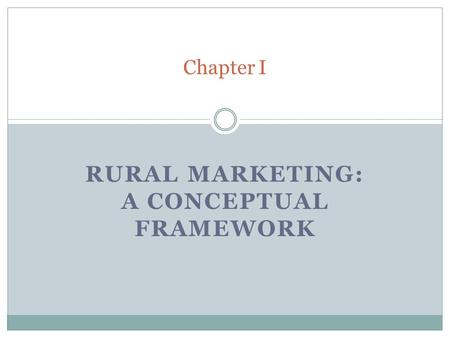 RURAL MARKETING: A CONCEPTUAL FRAMEWORK Chapter I.