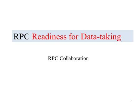 RPC Readiness for Data-taking RPC Collaboration 1.
