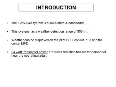 INTRODUCTION The TWR-840 system is a solid-state X-band radar. This system has a weather detection range of 300nm. Weather can be displayed on the pilot.