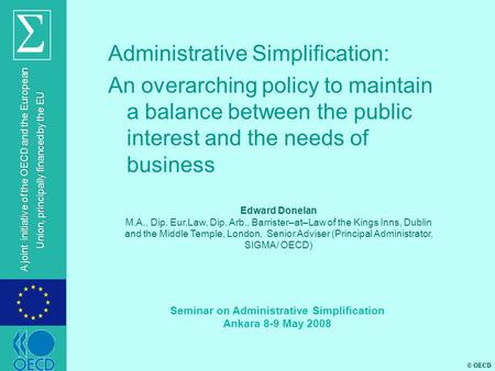 © OECD A joint initiative of the OECD and the European Union, principally financed by the EU Administrative Simplification: An overarching policy to maintain.