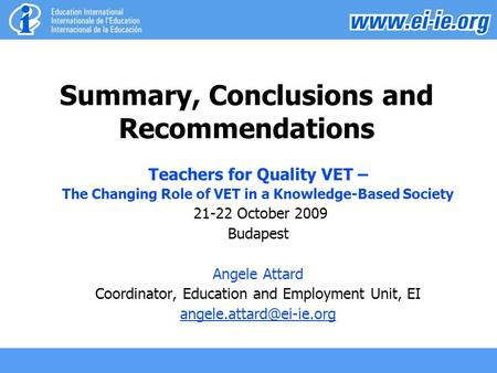 Summary, Conclusions and Recommendations Teachers for Quality VET – The Changing Role of VET in a Knowledge-Based Society 21-22 October 2009 Budapest Angele.