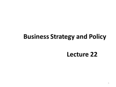 Business Strategy and Policy Lecture 22 1. Recap Forward Integration Forward integration involves gaining ownership or increased control over distributors.