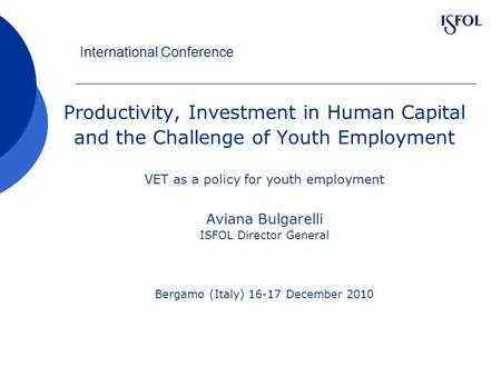 International Conference Productivity, Investment in Human Capital and the Challenge of Youth Employment VET as a policy for youth employment Aviana Bulgarelli.