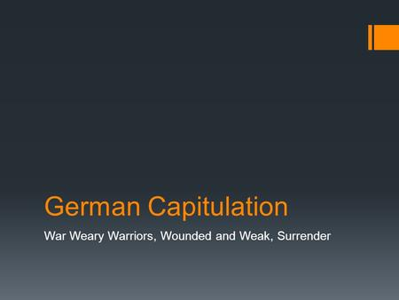 German Capitulation War Weary Warriors, Wounded and Weak, Surrender.