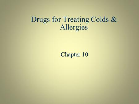 "Drugs for Treating Colds & Allergies Chapter 10. Understanding the Common Cold  Most caused by viral infection (rhinovirus or influenza virus—the ""flu"")"