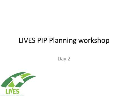 LIVES PIP Planning workshop Day 2. Promotion – scaling out.