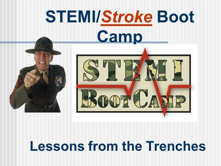 STEMI/Stroke Boot Camp Lessons from the Trenches.