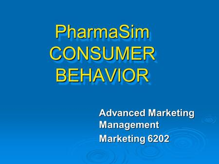 PharmaSim CONSUMER BEHAVIOR Advanced Marketing Management Marketing 6202.