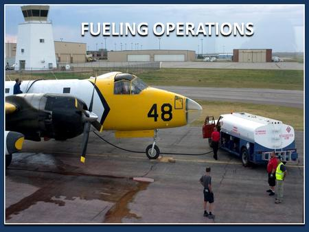 FUELING OPERATIONS. AIRCRAFT FUELING JET Fuel – Turbine Engine AV Gas – Piston Engine.