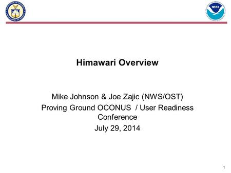 Himawari Overview Mike Johnson & Joe Zajic (NWS/OST)
