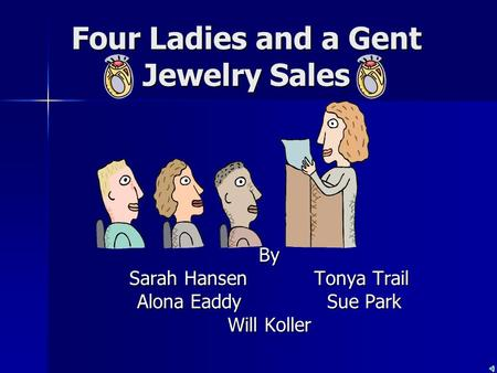 Four Ladies and a Gent Jewelry Sales By Sarah Hansen Tonya Trail Alona Eaddy Sue Park Will Koller.
