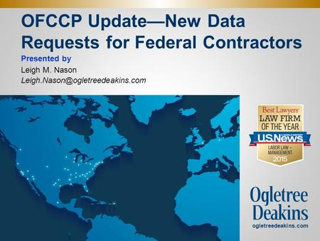 OFCCP Update—New Data Requests for Federal Contractors Presented by Leigh M. Nason ogletreedeakins.com.