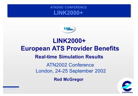 EEC-ATI (V2) 1 ATN2002 CONFERENCE LINK2000+ ATN2002 CONFERENCE LINK2000+ LINK2000+ European ATS Provider Benefits Real-time Simulation Results ATN2002.