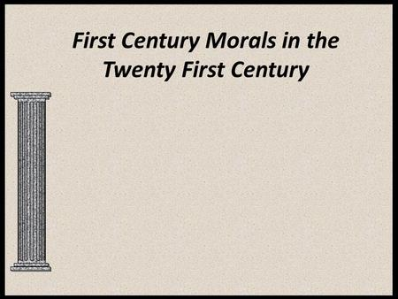 First Century Morals in the Twenty First Century.