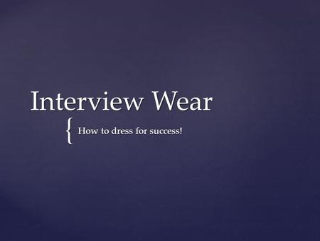 { Interview Wear How to dress for success!. Pre-Test True or False 1.When arriving at an interview you should be sure to be wearing your cell phone ear.