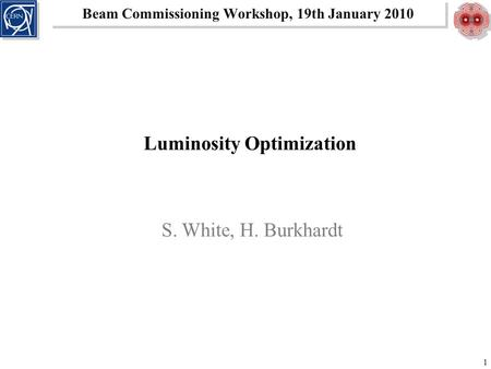 Beam Commissioning Workshop, 19th January 2010 1 Luminosity Optimization S. White, H. Burkhardt.