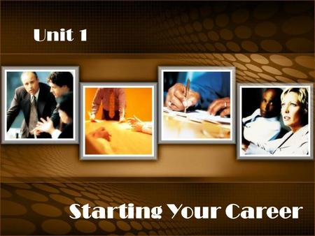 Unit 1 Starting Your Career. Homework Culture <strong>Tips</strong> Warm-up Reading Language in Use Project Starting Your Carrer.