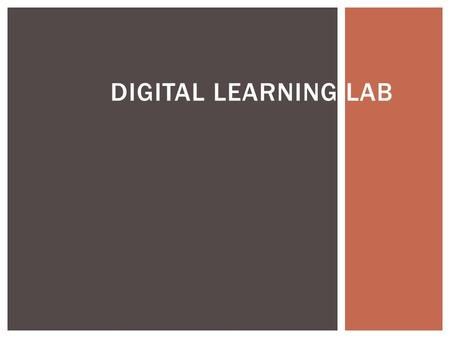 "DIGITAL LEARNING LAB.  We are changing the name ""Computer Lab"" to ""Digital Learning Lab"" because:  The Common Core State Standards integrate digital."