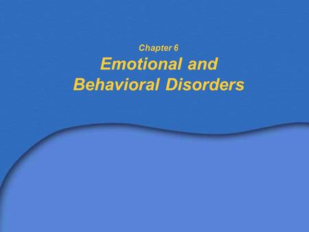 Chapter 6 Emotional and Behavioral Disorders. IDEA-Definition of Serious Emotional Disturbance (SED) One or more of the following characteristics over.