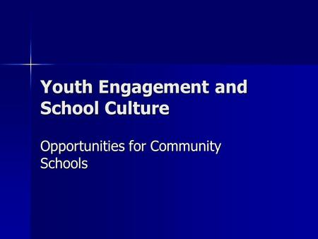 Youth Engagement and School Culture Opportunities for Community Schools.