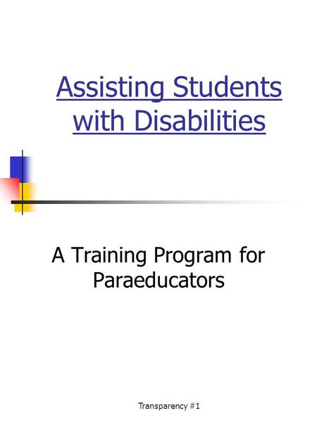 Transparency #1 Assisting Students with Disabilities A Training Program for Paraeducators.