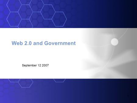 1 Web 2.0 and Government September 12 2007. 2 /Translates to… Why care? IBM 2006 Global CEO Study identifies the key problems that Web 2.0 can help with.