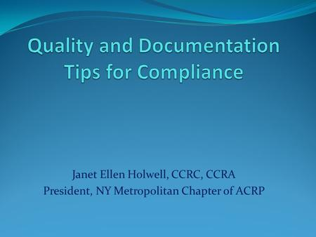 Janet Ellen Holwell, CCRC, CCRA President, NY Metropolitan Chapter of ACRP.
