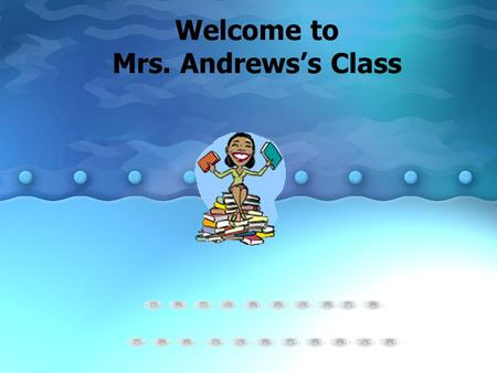 Welcome to Mrs. Andrews's Class. About Me BA, English, FSU MA, Mass Communications, FSU MS, Educational Leadership, USF Certified in English 6 – 12 Certified.
