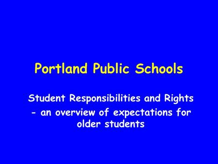 Portland Public Schools Student Responsibilities and Rights - an overview of expectations for older students.