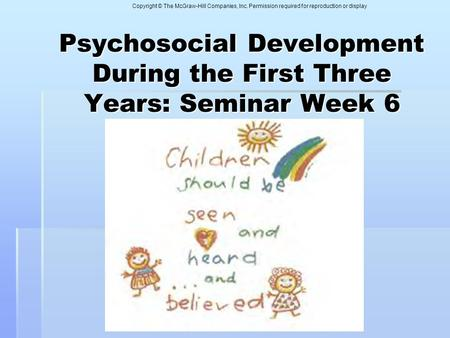 Copyright © The McGraw-Hill Companies, Inc. Permission required for reproduction or display Psychosocial Development During the First Three Years: Seminar.