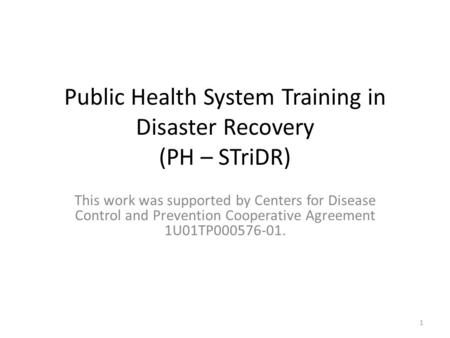 This work was supported by Centers for Disease Control and Prevention Cooperative Agreement 1U01TP000576-01. Public Health System Training in Disaster.