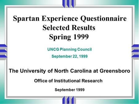 1 Spartan Experience Questionnaire Selected Results Spring 1999 Office of Institutional Research September 1999 UNCG Planning Council September 22, 1999.