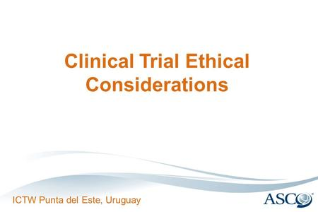 ICTW Punta del Este, Uruguay Clinical Trial Ethical Considerations.