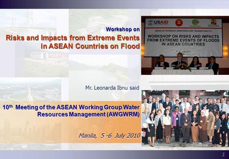1 1 Workshop on Risks and Impacts from Extreme Events in ASEAN Countries on Flood Workshop on Risks and Impacts from Extreme Events in ASEAN Countries.