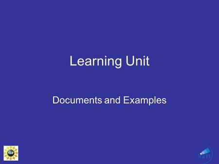 Learning Unit Documents and Examples. Learning Units - basic building block of a course For iGETT a Learning Unit consists of –Three parts Instructor.