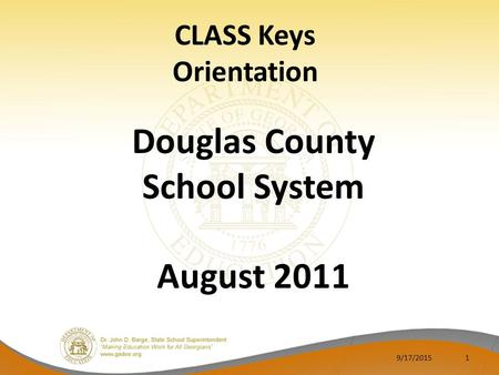 CLASS Keys Orientation Douglas County School System August 2011 9/17/20151.