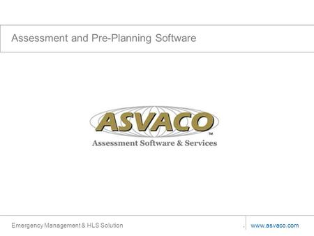 Www.asvaco.com Emergency Management & HLS Solution Assessment and Pre-Planning Software.