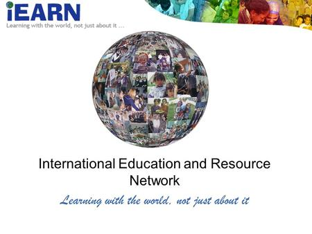 International Education and Resource Network Learning with the world, not just about it.