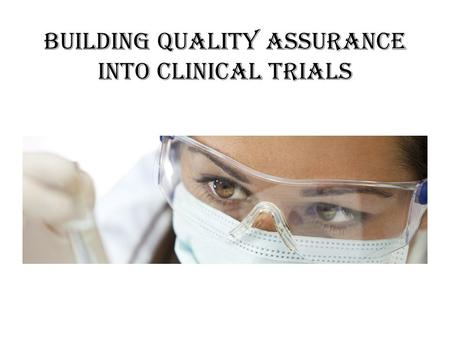 Building Quality Assurance into Clinical Trials. Objectives for Today: Define Quality in Research Describe How to Initiate Corrective and Preventative.