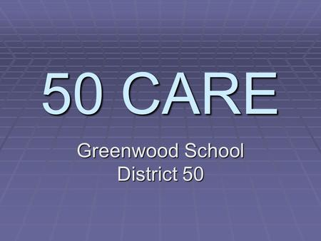 "50 CARE Greenwood School District 50. What is 50 CARE?  The name means ""Counseling And Referral Elective"". The program is employer sponsored and protects."