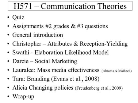 H571 – Communication Theories Quiz Assignments #2 grades & #3 questions General introduction Christopher – Attributes & Reception-Yielding Swathi - Elaboration.