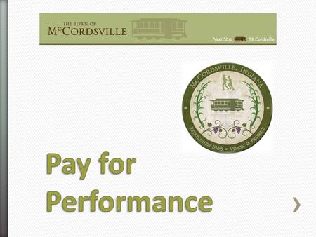 » Pay for Performance is a compensation or incentive program that links pay and performance. Employee's are rewarded for how well they perform their duties.