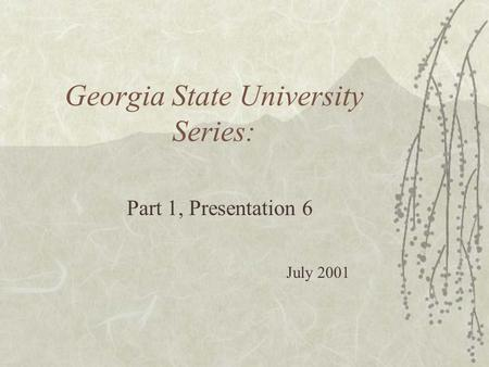 Georgia State University Series: Part 1, Presentation 6 July 2001.