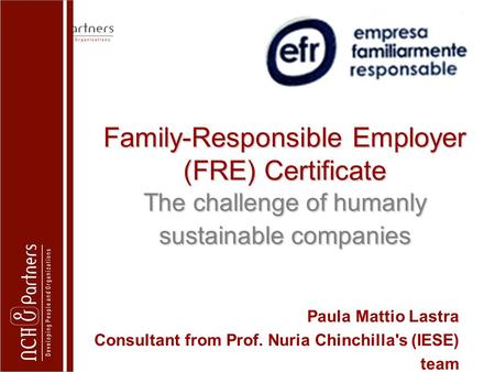Universidad de Navarra Paula Mattio Lastra Consultant from Prof. Nuria Chinchilla's (IESE) team Family-Responsible Employer (FRE) Certificate The challenge.