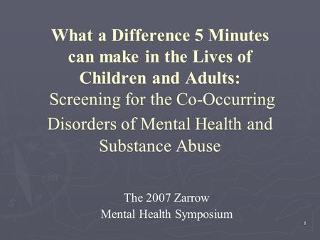 1 What a Difference 5 Minutes can make in the Lives of Children and Adults: Screening for the Co-Occurring Disorders of Mental Health and Substance Abuse.