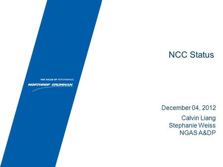 NCC Status December 04, 2012 Calvin Liang Stephanie Weiss NGAS A&DP.