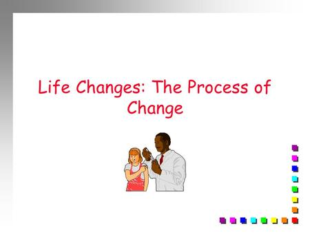 Life Changes: The Process of Change. GROWTH AND DEVELOPMENT n Begins with birth n Ends with death.