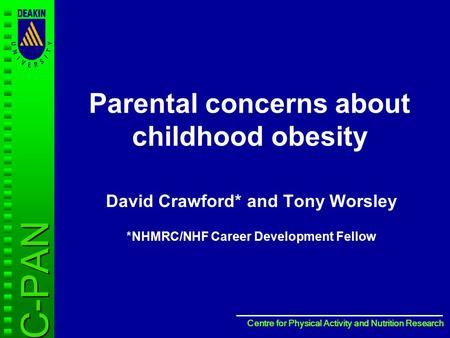 Centre for Physical Activity and Nutrition Research Centre for Physical Activity and Nutrition Research Parental concerns about childhood obesity David.